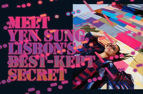 Meet Yen Sung, Lisbon's Best-Kept Secret