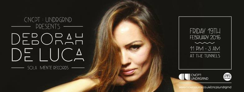 Page 1 | 19 Feb 2016 | Aberdeen | Cncpt:Undrgnd present Deborah De Luca at The Tunnels. Published by Trony on Sunday, 03 January 2016 in Clubs and Discoteque (Events)
