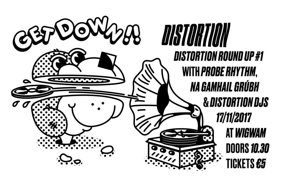RA: Distortion: Round Up #1 with Probe Rhythm, Na Gamail Grúbh ...