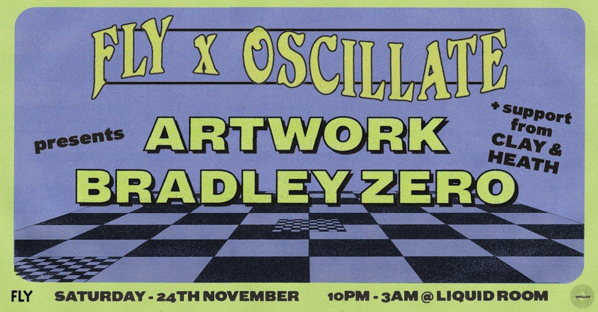 FLY x Oscillate present Artwork & Bradley Zero [Liquid Rooms]