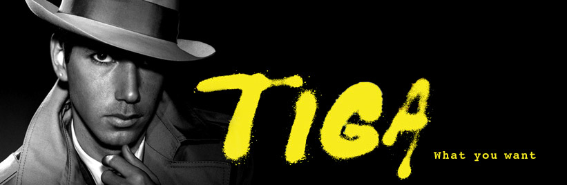 Tiga: What you want