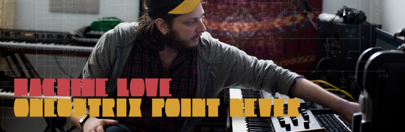 Machine love: Oneohtrix Point Never