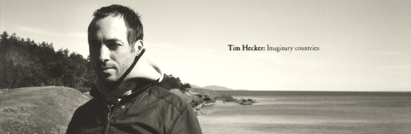 Tim Hecker: Imaginary countries