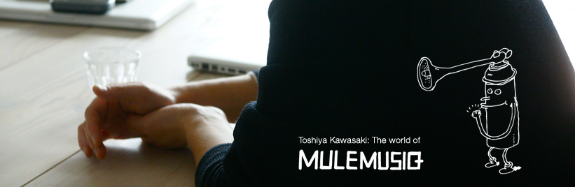 Toshiya Kawasaki: The world of Mule Musiq