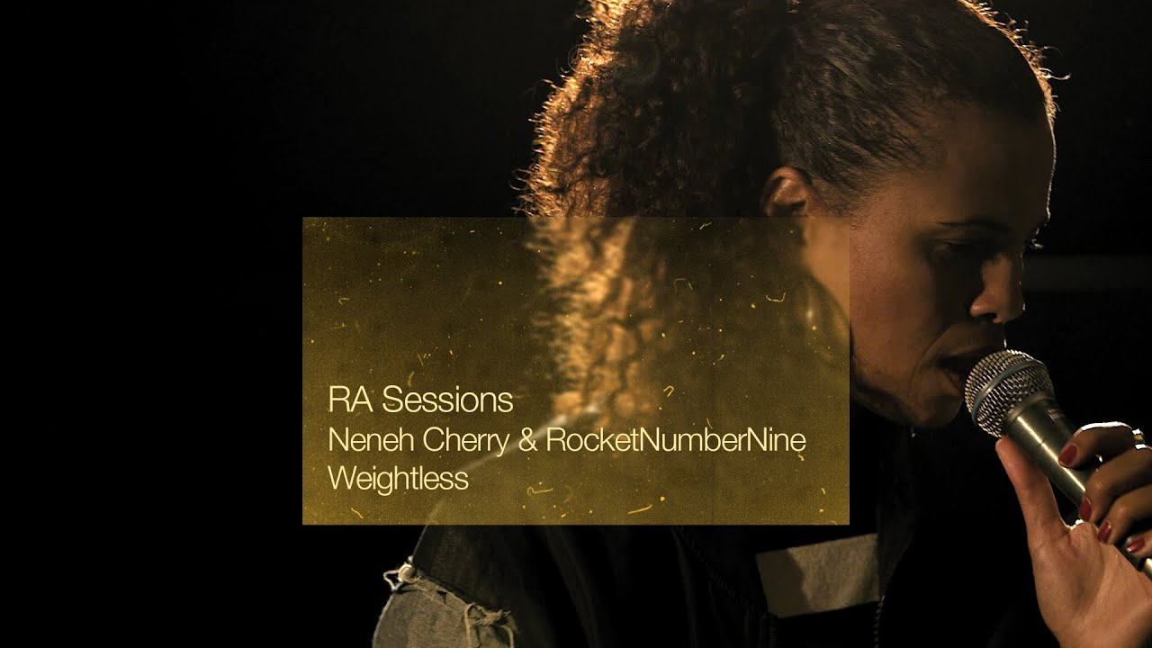 RA Sessions: Neneh Cherry & RocketNumberNine - Weightless