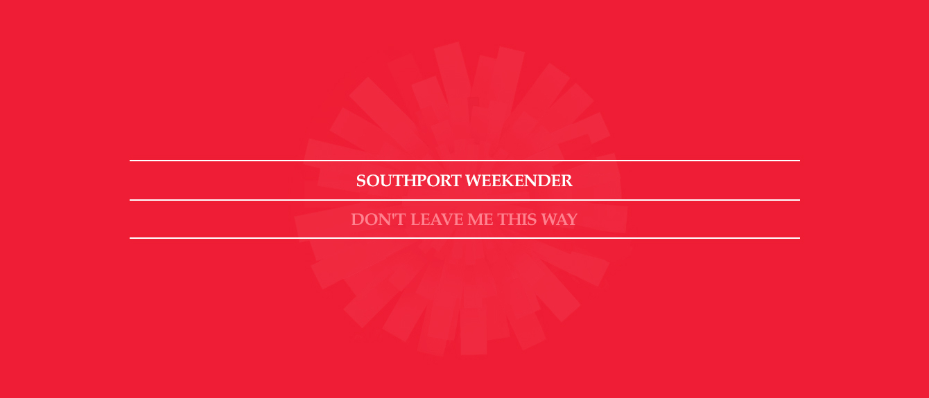 RA: Southport Weekender: Don\'t leave me this way