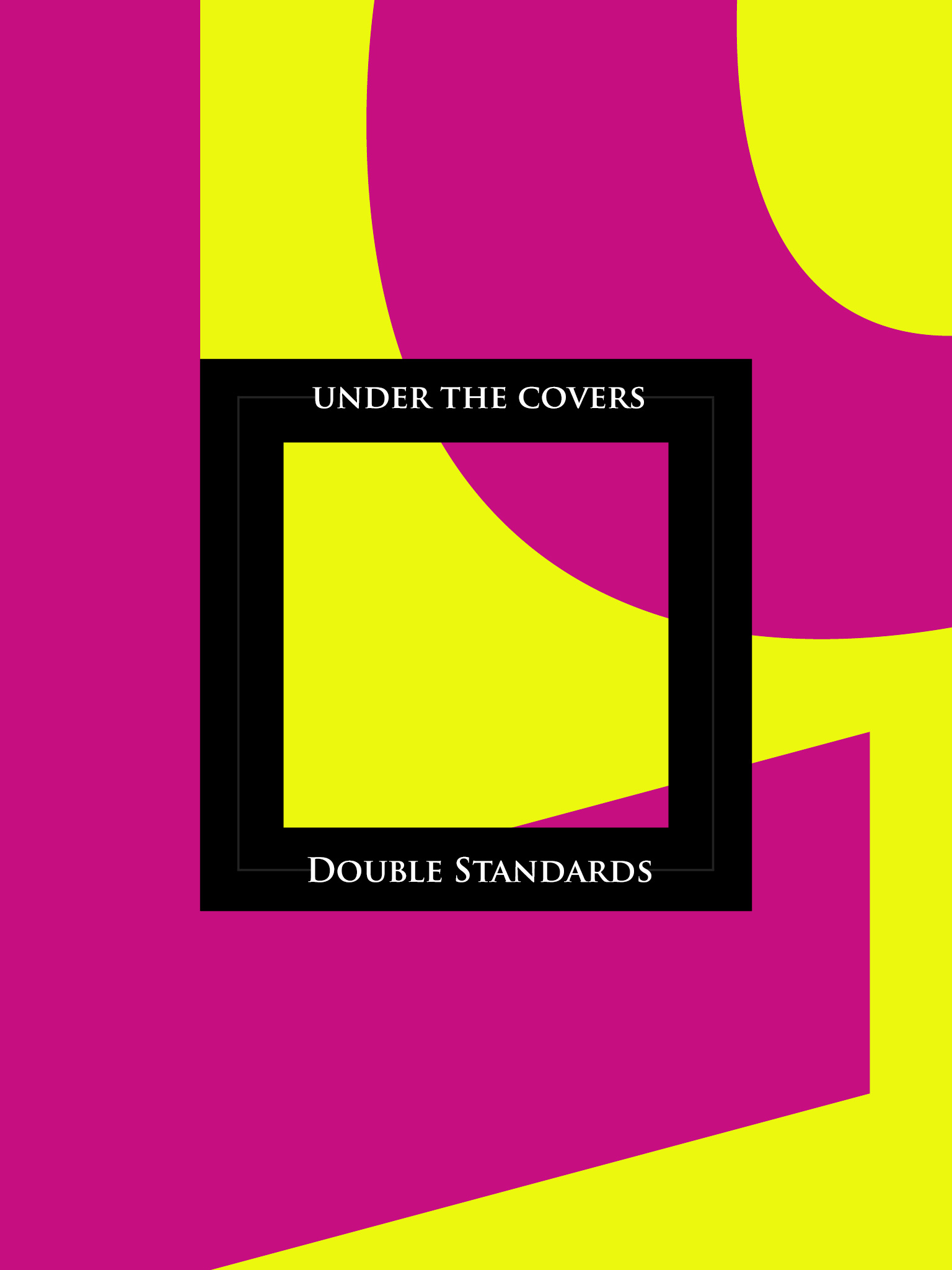 Under The Covers: Double Standards