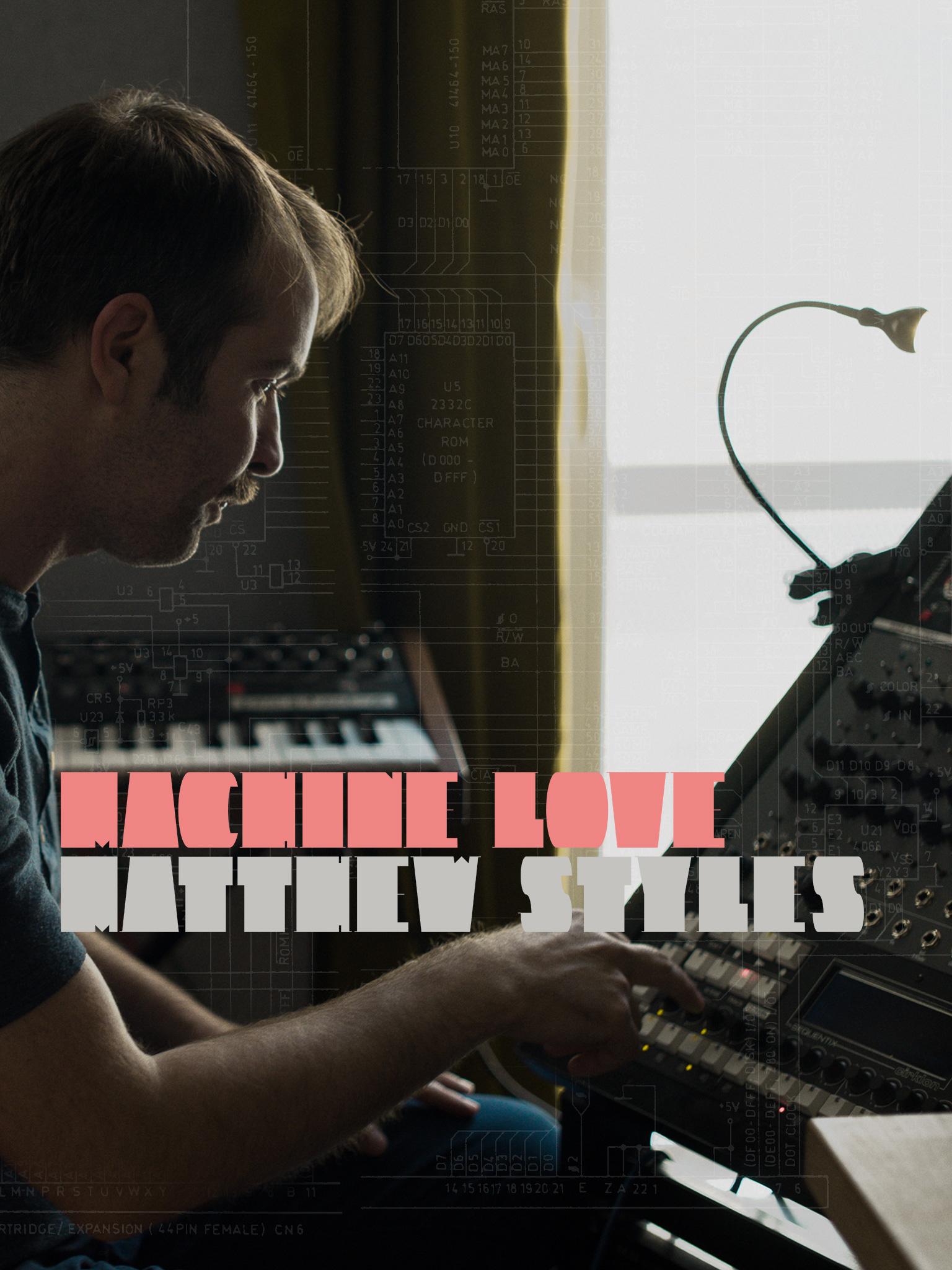 Machine Love: Matthew Styles