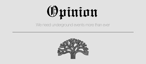 Opinion: We need underground events more than ever