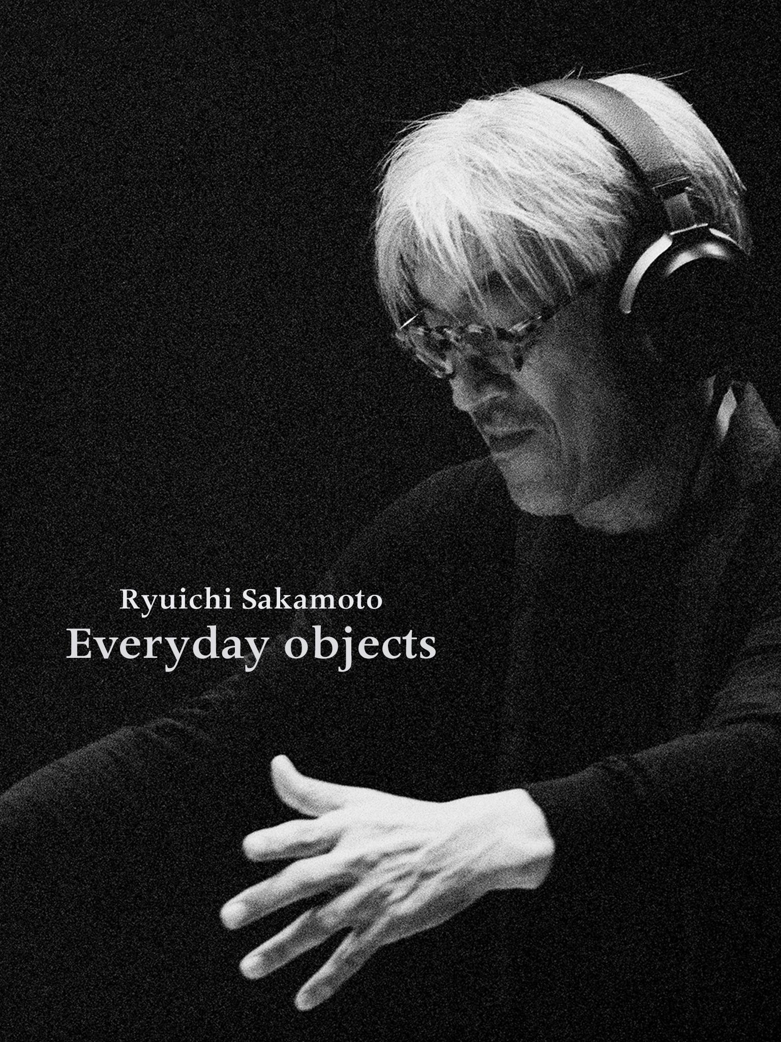 Ryuichi Sakamoto: Everyday objects