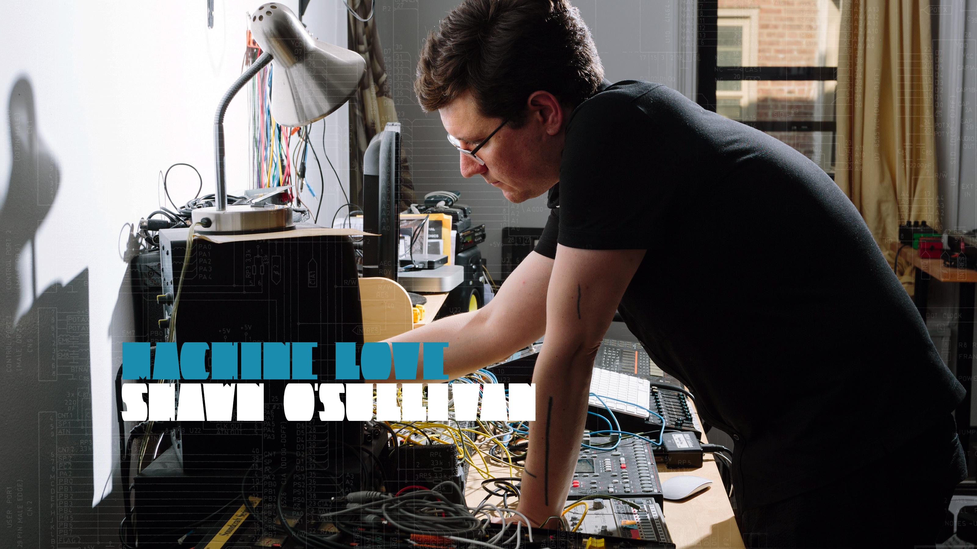 Machine Love: Shawn O'Sullivan