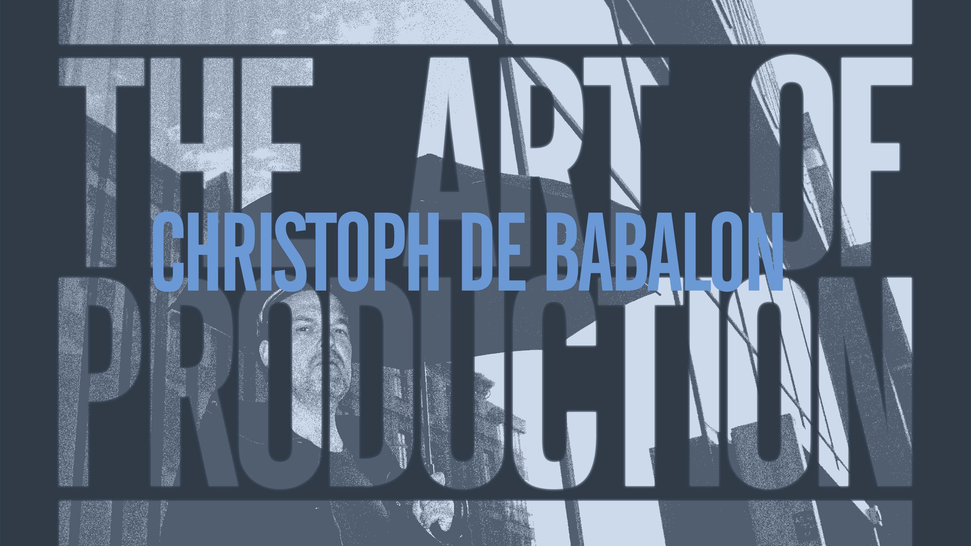 RA: The art of production: Christoph De Babalon