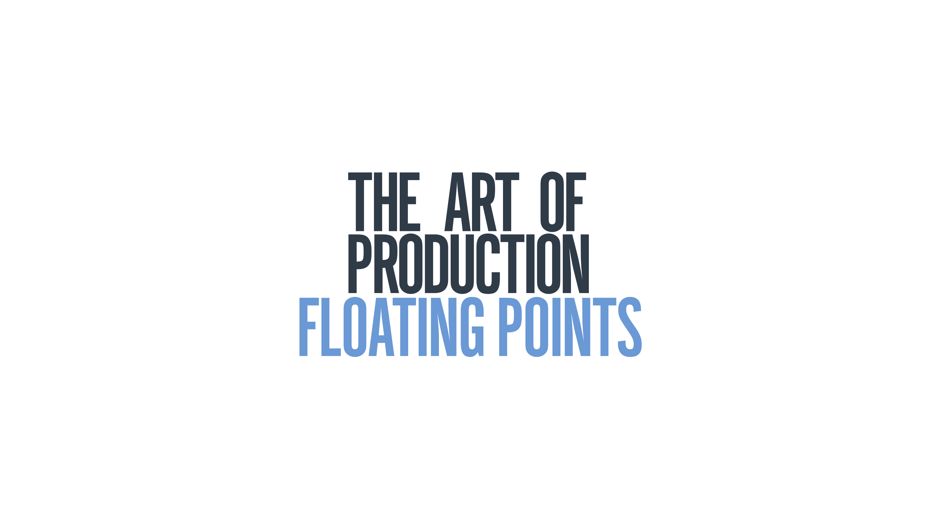 The Art Of Production: Floating Points
