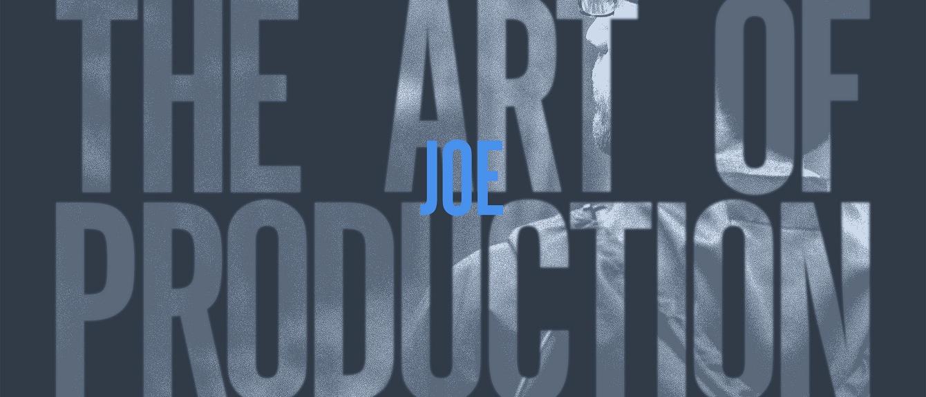 RA: The art of production: Joe