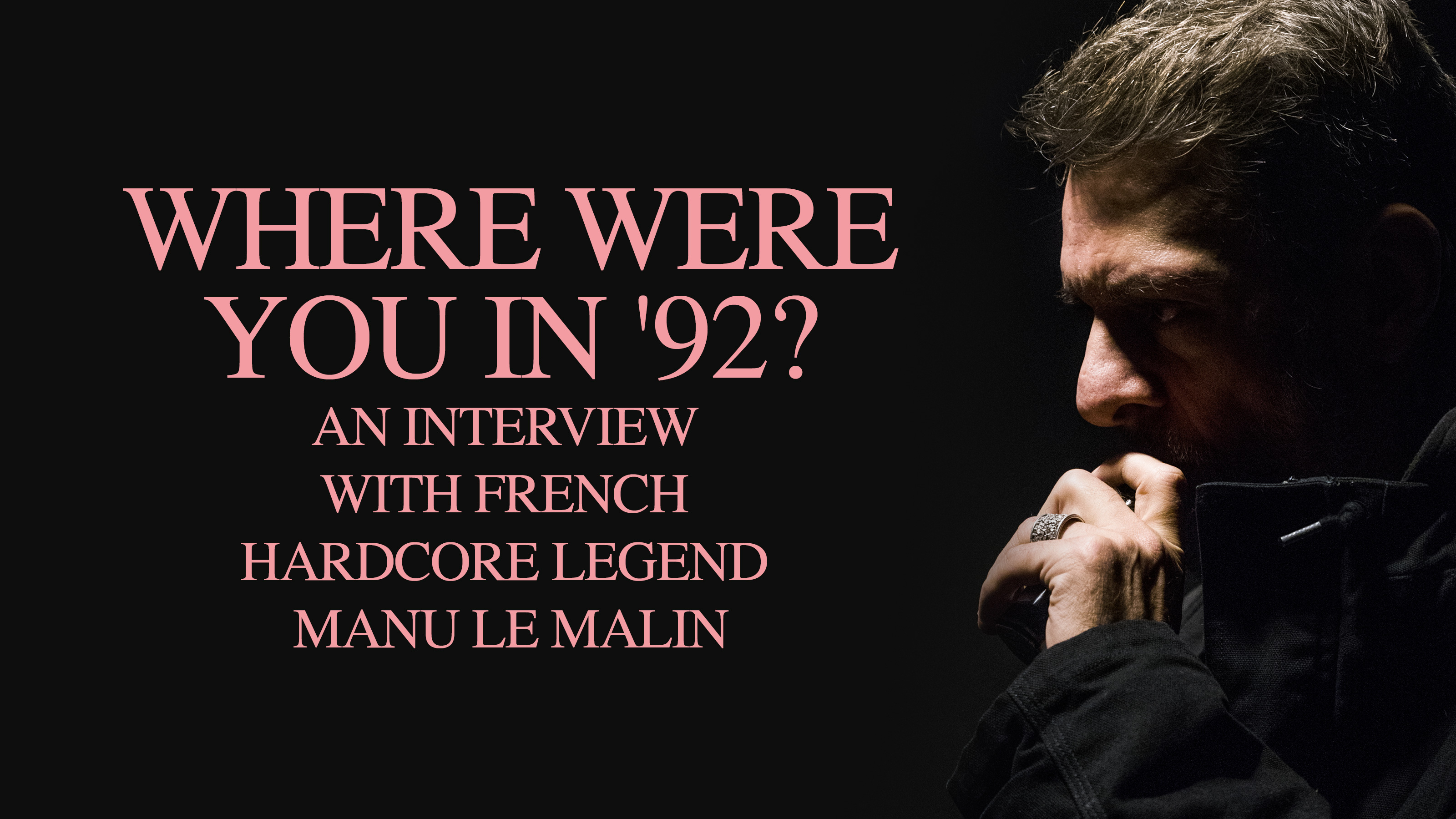 Where were you in '92? An interview with French hardcore legend Manu Le Malin