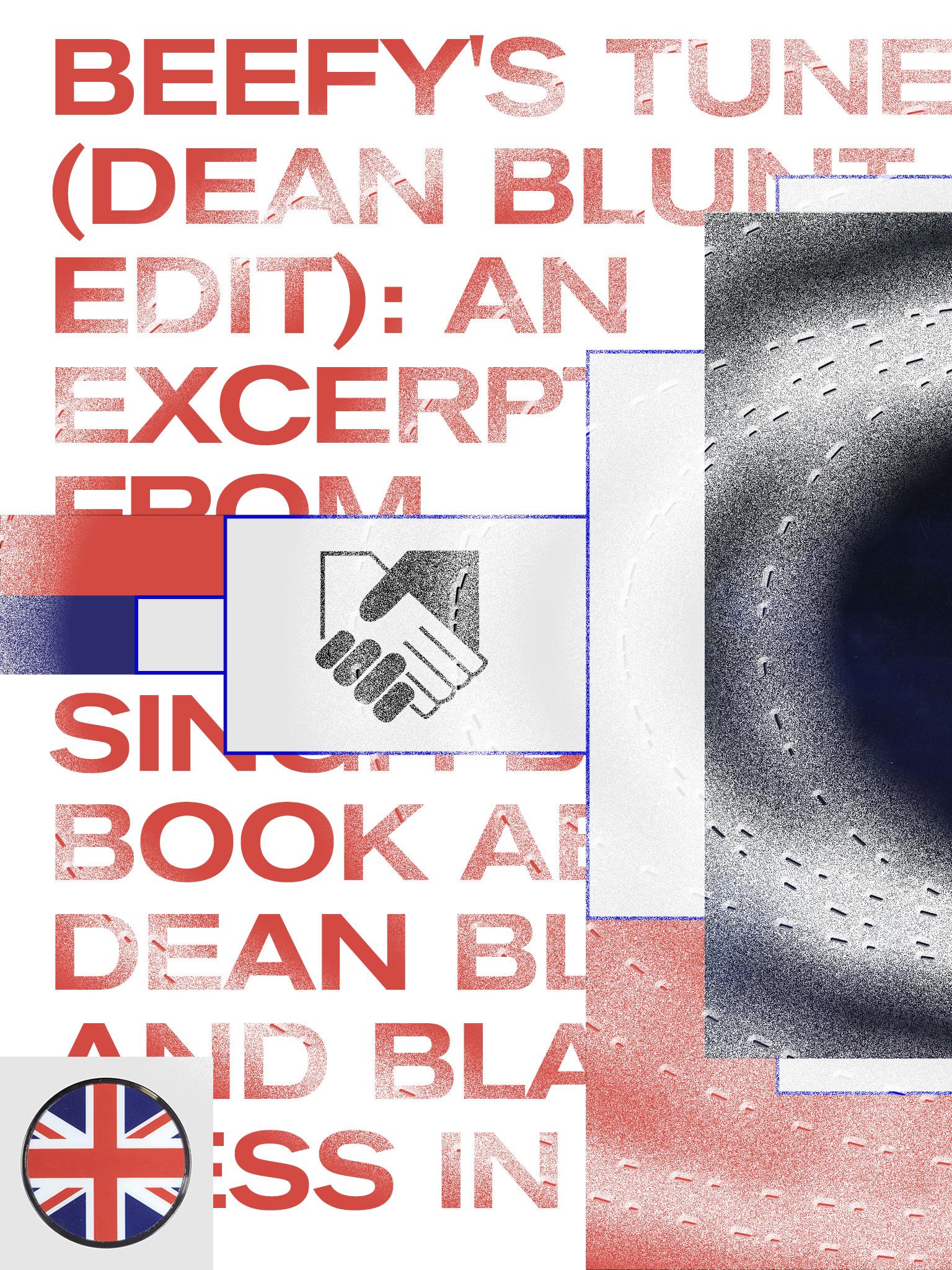 Beefy's Tune (Dean Blunt Edit): An Excerpt From Dhanveer Singh Brar's Book About Dean Blunt And Blackness In Britain