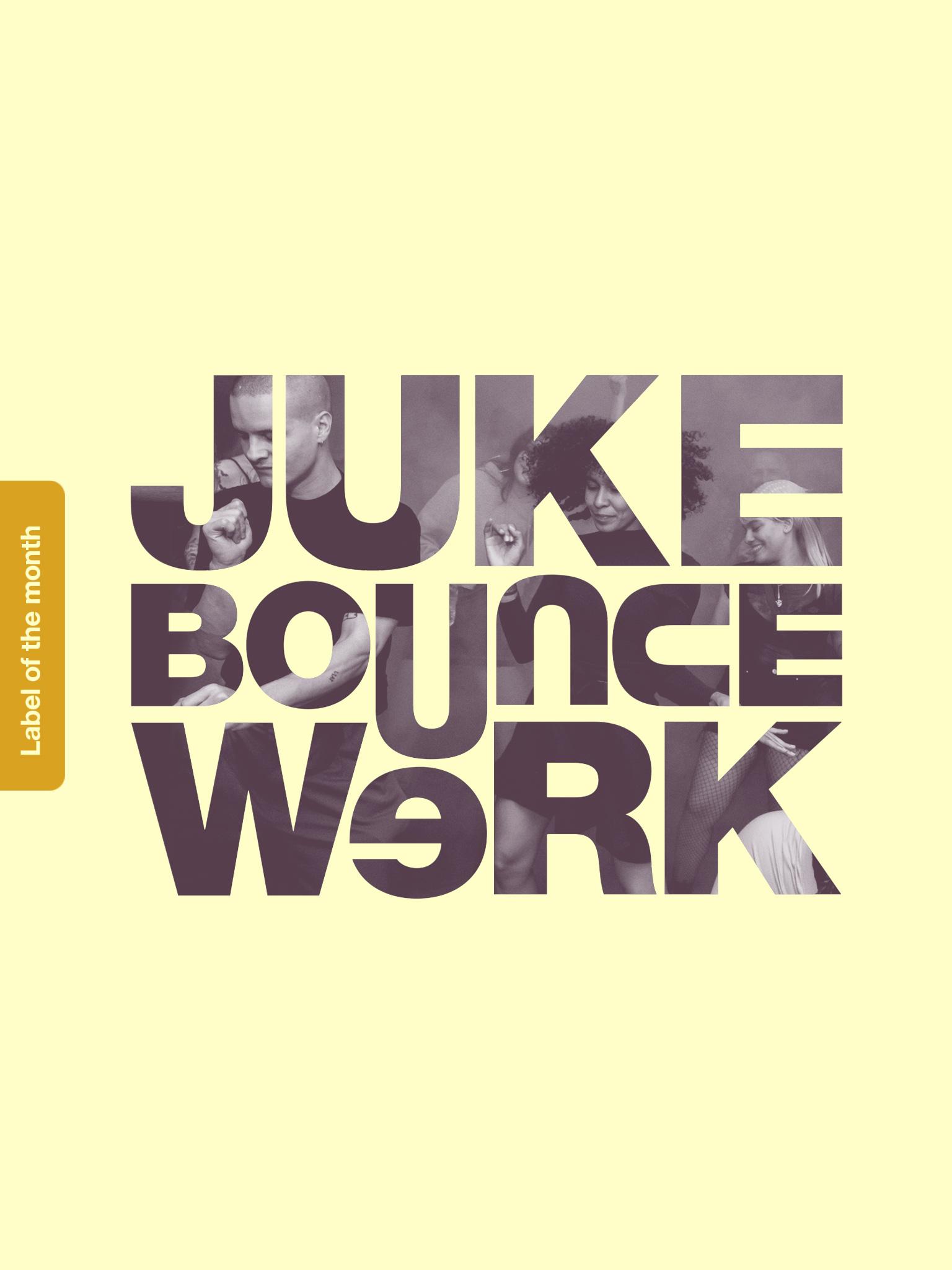 Label Of The Month: Juke Bounce Werk