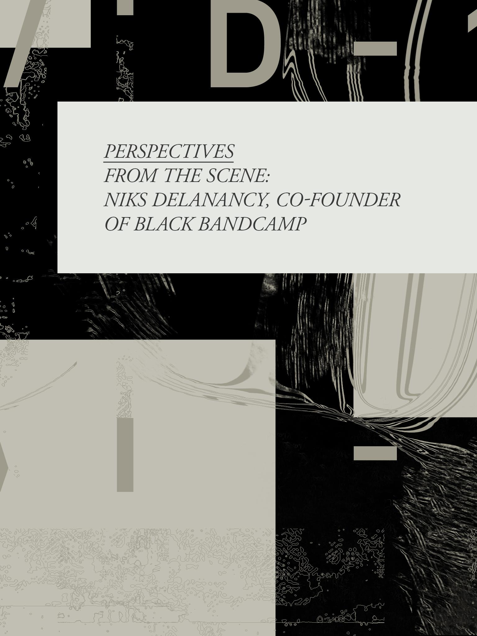 Perspectives: Niks Delanancy, Cofounder Of Black Bandcamp