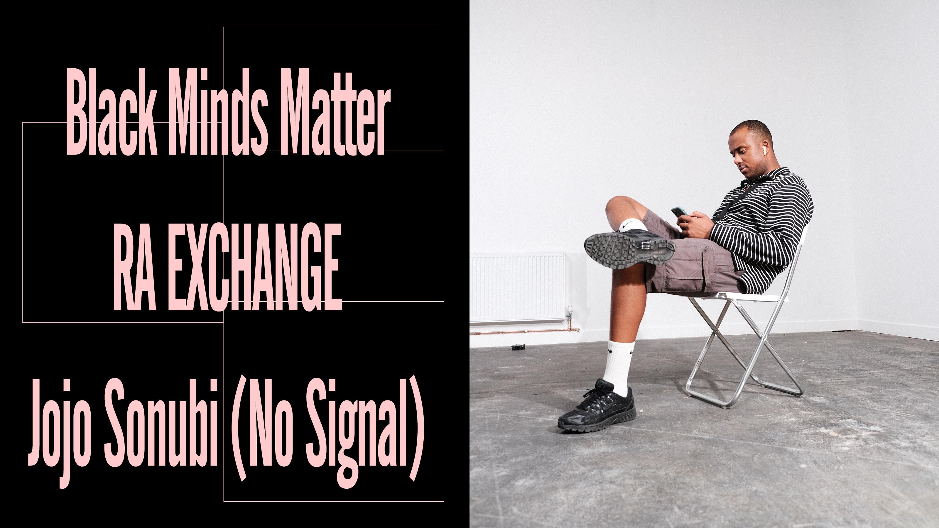 Black Minds Matter UK x RA Exchange: Jojo Sonubi (No Signal)