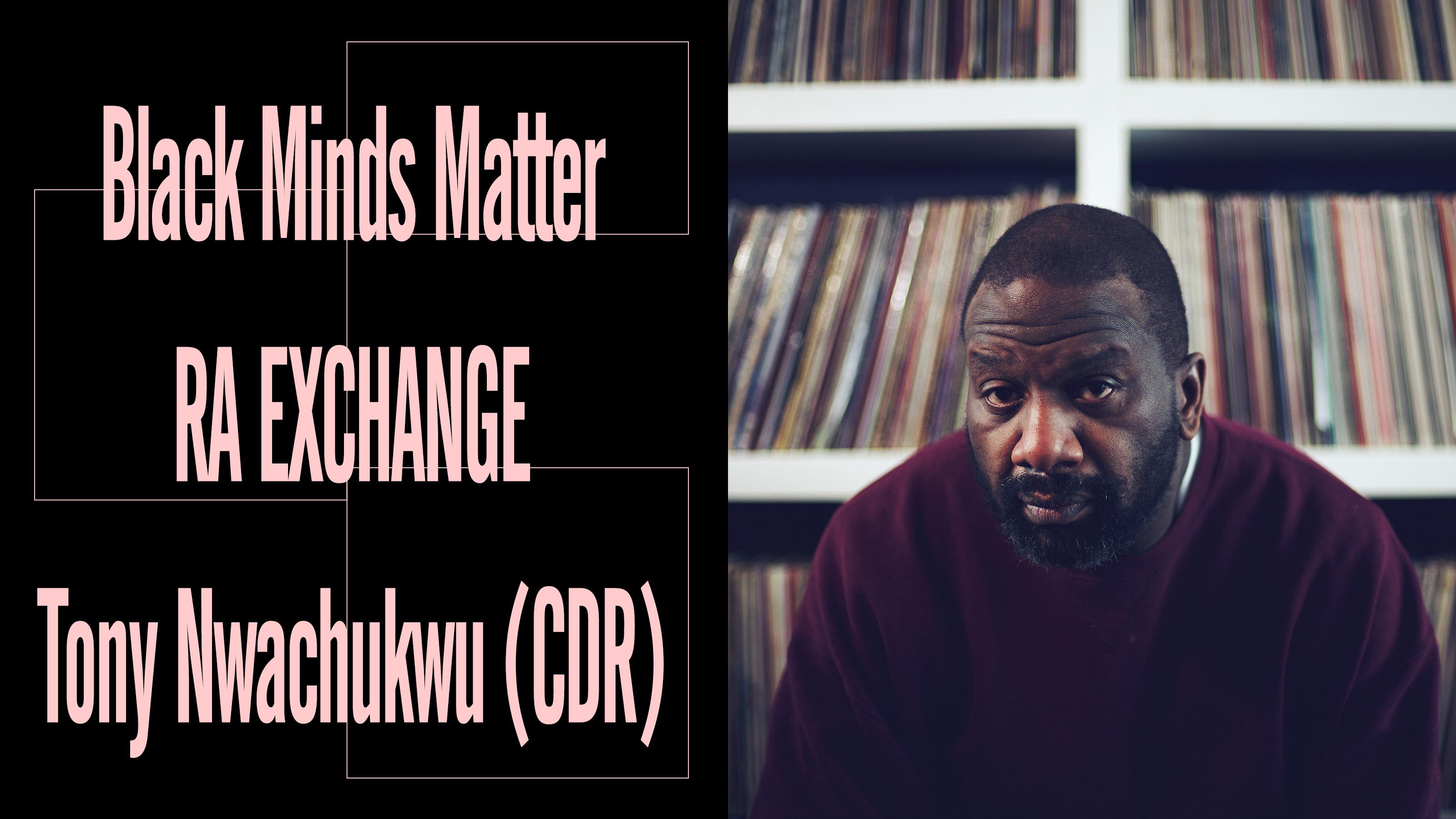 Black Minds Matter UK x RA Exchange: Tony Nwachukwu (CDR)