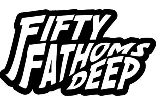 Fifty Fathoms Deep