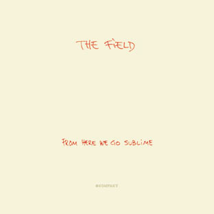 The Field – From Here We Go Sublime