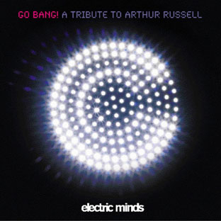 Various Artists - Go Bang: A Tribute to Arthur Russell