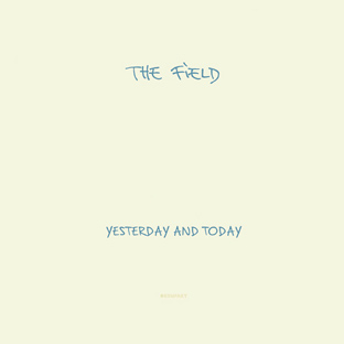 The Field - Yesterday & Today cover