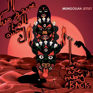 Mungolian Jet Set - We Gave It All Away, Now We Are Taking It Back