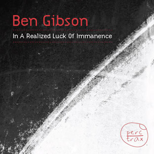 Ben Gibson - In a Realized Luck Of Immanence