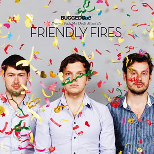 Friendly Fires - Bugged Out! Presents Suck My Deck