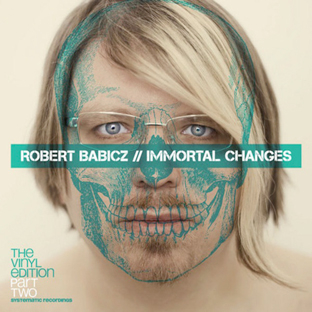 Robert Babicz - Immortal Changes - The Vinyl Edition (Part Two)