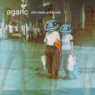 Agaric - Who Made Up the Rules?