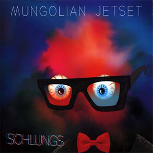 Mungolian Jet Set - Schlungs