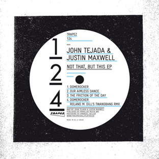 John Tejada & Justin Maxwell - Not That, But This EP