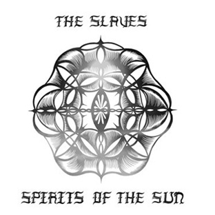 The Slaves - Spirits of the Sun