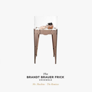 Brandt Brauer Frick - Mr. Machine (The Remixes)