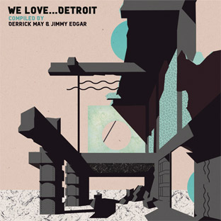 Derrick May and Jimmy Edgar - We Love... Detroit