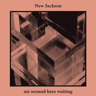 New Jackson - Sat Around Here Waiting
