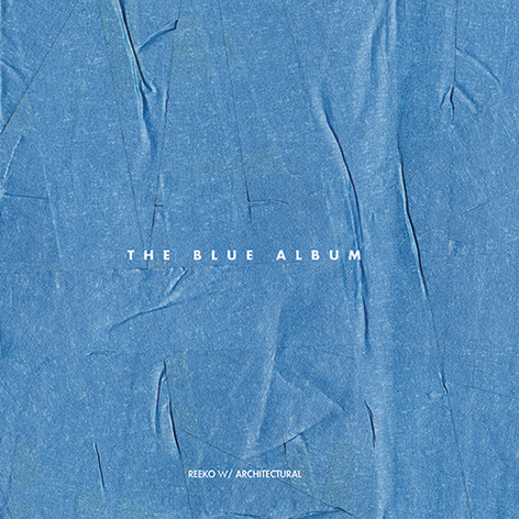 Reeko w/Architectural - The Blue Album