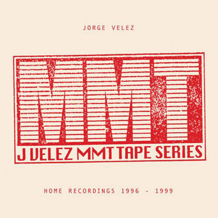 Jorge Velez – MMT Tape Series: Home Recordings 1996-1999