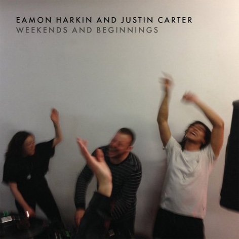 Justin Carter And Eamon Harkin - Weekends And Beginnings