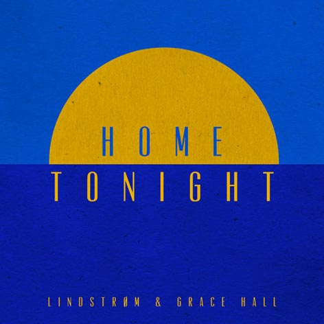 Lindstrøm & Grace Hall - Home Tonight