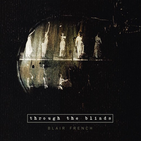 Blair French - Through The Blinds