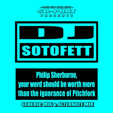 DJ Sotofett - Philip Sherburne, Your Word Should Be Worth More Than The Ignorance Of Pitchfork