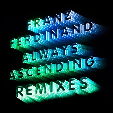 Franz Ferdinand - Always Ascending (Remixes)