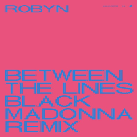 Robyn - Between The Lines (The Black Madonna Remix)