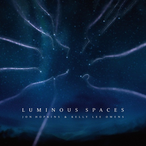 Jon Hopkins & Kelly Lee Owens - Luminous Spaces